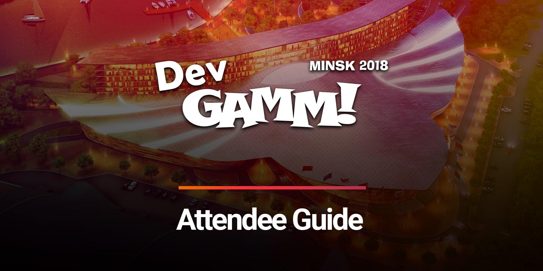 Attendee Guide for DevGAMM Minsk 2018
