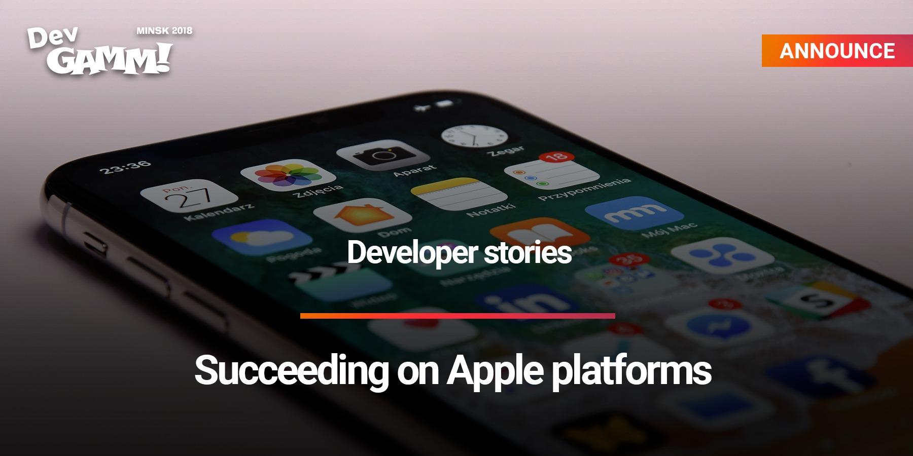 Succeeding on Apple platforms: developer stories