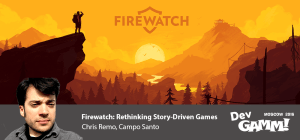 Keynote: Firewatch: Rethinking Story-Driven Games