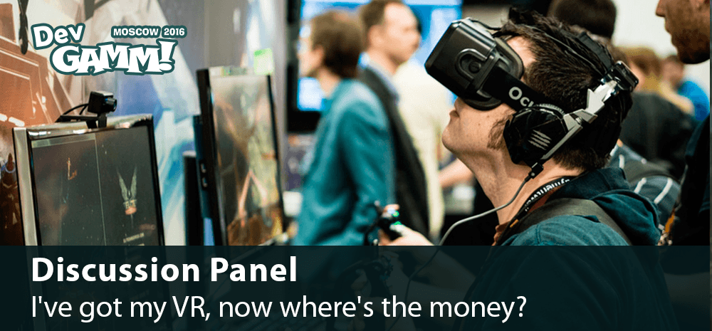 Discussion Panel: I've got my VR, now where's the money?