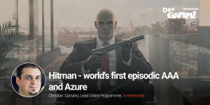 Hitman – the first episodic AAA game and its technical features on Azure