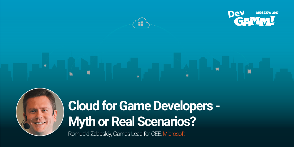 Romuald Zdebskiy about cloud technologies for Game Developers